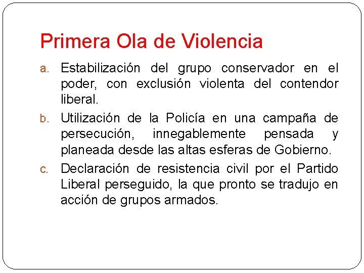 Primera Ola de Violencia a. Estabilización del grupo conservador en el poder, con exclusión