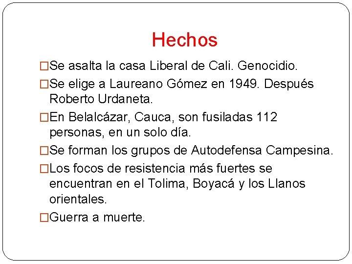 Hechos �Se asalta la casa Liberal de Cali. Genocidio. �Se elige a Laureano Gómez