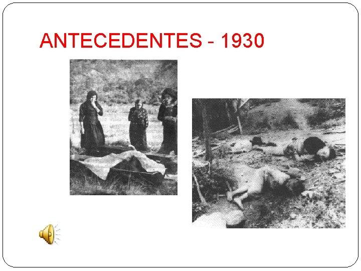ANTECEDENTES - 1930