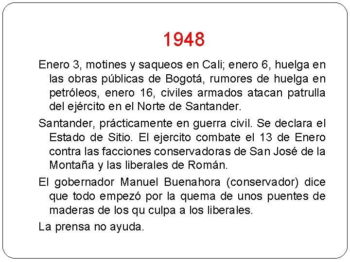 1948 Enero 3, motines y saqueos en Cali; enero 6, huelga en las obras