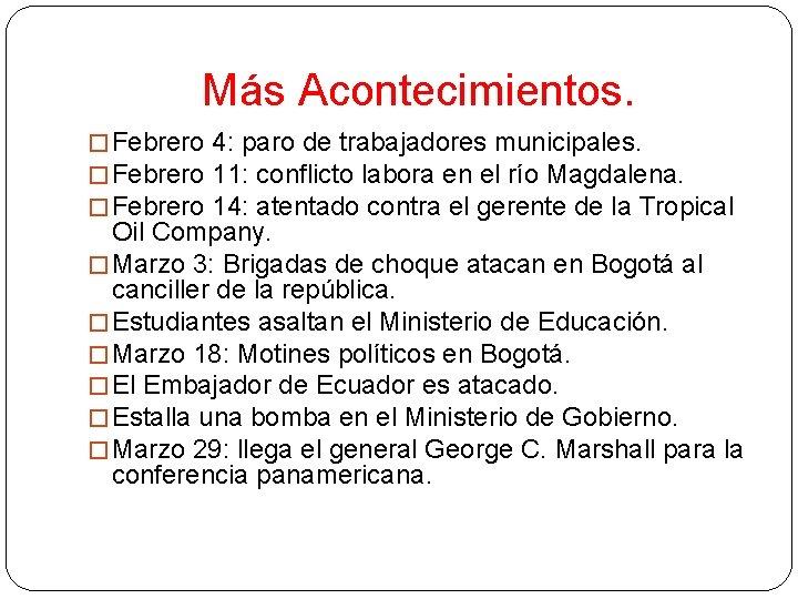 Más Acontecimientos. � Febrero 4: paro de trabajadores municipales. � Febrero 11: conflicto labora