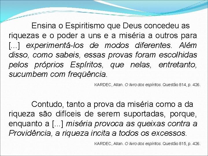 Ensina o Espiritismo que Deus concedeu as riquezas e o poder a uns e