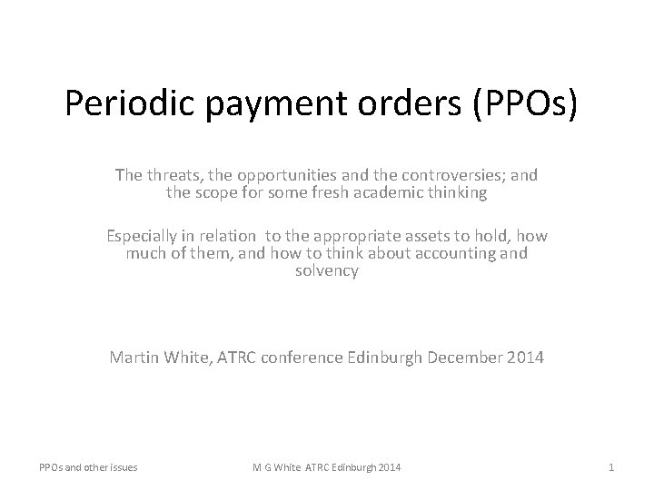 Periodic payment orders (PPOs) The threats, the opportunities and the controversies; and the scope