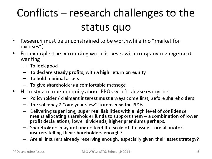 Conflicts – research challenges to the status quo • Research must be unconstrained to