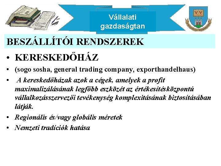 Vállalati gazdaságtan BESZÁLLÍTÓI RENDSZEREK • KERESKEDŐHÁZ • (sogo sosha, general trading company, exporthandelhaus) •