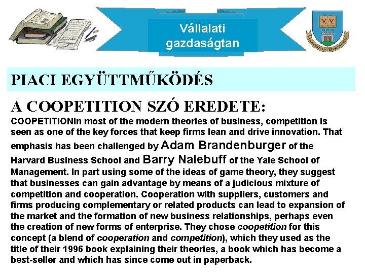 Vállalati gazdaságtan PIACI EGYÜTTMŰKÖDÉS A COOPETITION SZÓ EREDETE: COOPETITIONIn most of the modern theories
