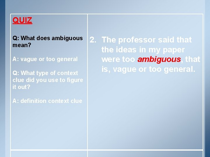 QUIZ Q: What does ambiguous mean? A: vague or too general Q: What type
