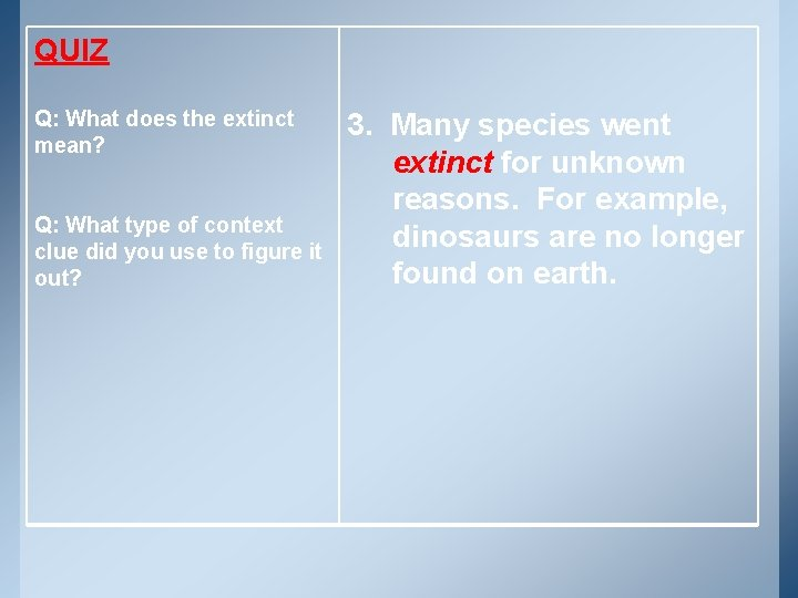 QUIZ Q: What does the extinct mean? Q: What type of context clue did