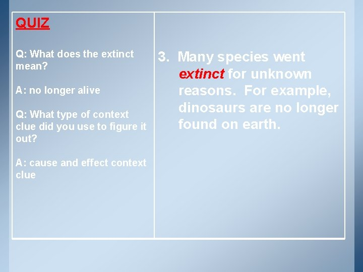 QUIZ Q: What does the extinct mean? A: no longer alive Q: What type