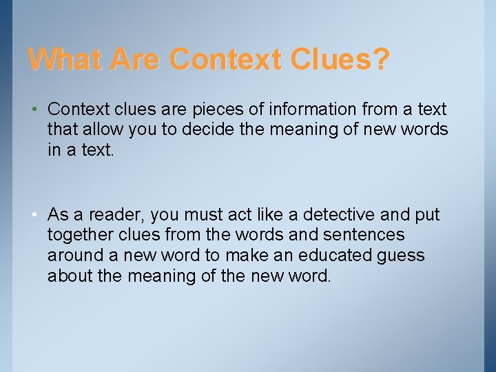 What Are Context Clues? • Context clues are pieces of information from a text