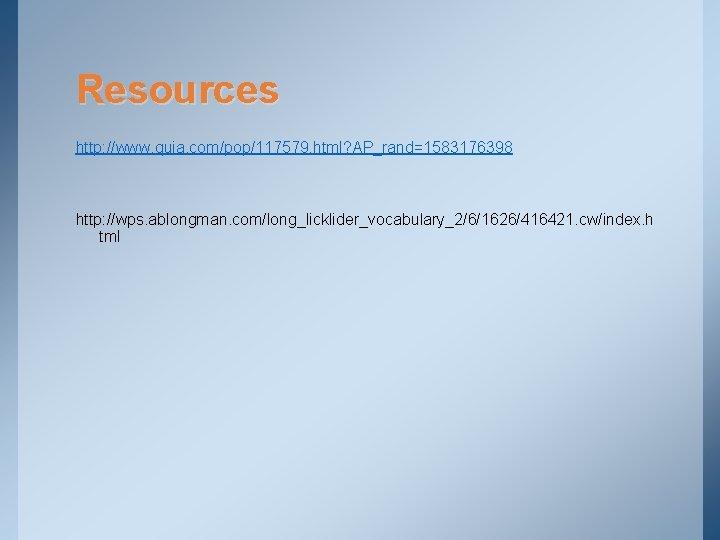 Resources http: //www. quia. com/pop/117579. html? AP_rand=1583176398 http: //wps. ablongman. com/long_licklider_vocabulary_2/6/1626/416421. cw/index. h tml