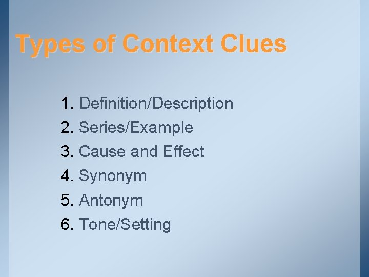 Types of Context Clues 1. Definition/Description 2. Series/Example 3. Cause and Effect 4. Synonym