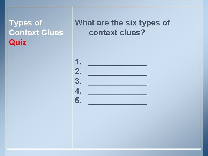 Types of Context Clues Quiz What are the six types of context clues? 1.