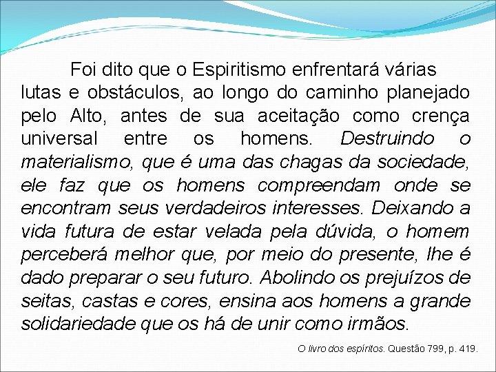 Foi dito que o Espiritismo enfrentará várias lutas e obstáculos, ao longo do caminho