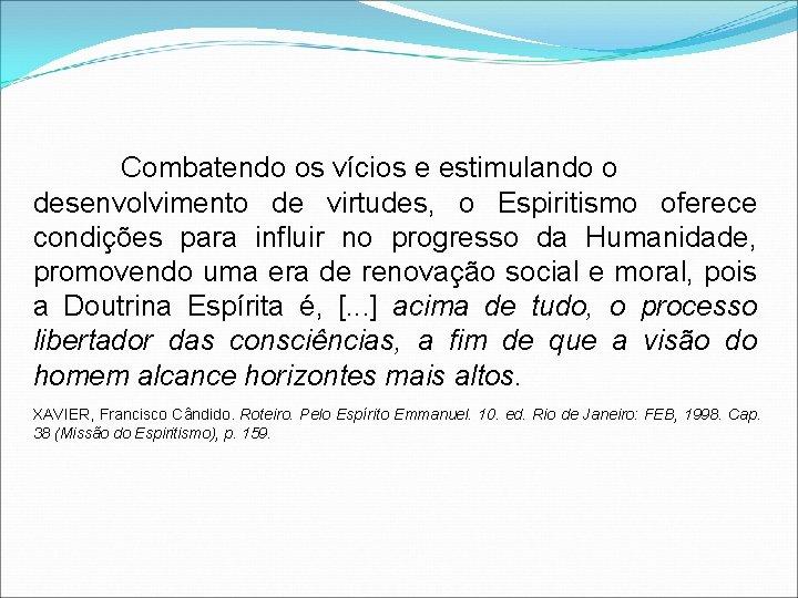 Combatendo os vícios e estimulando o desenvolvimento de virtudes, o Espiritismo oferece condições para