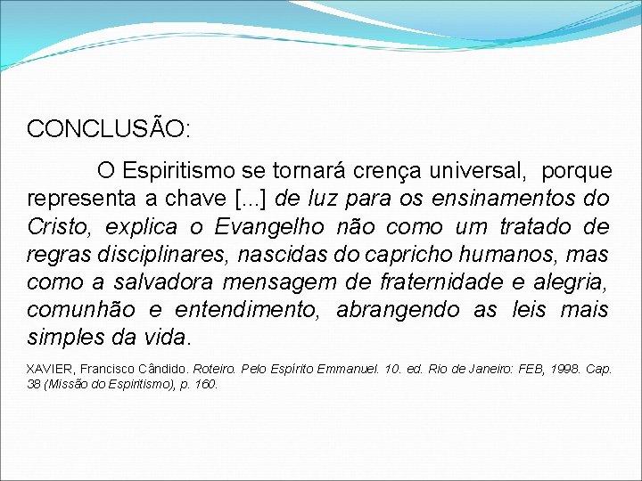CONCLUSÃO: O Espiritismo se tornará crença universal, porque representa a chave [. . .