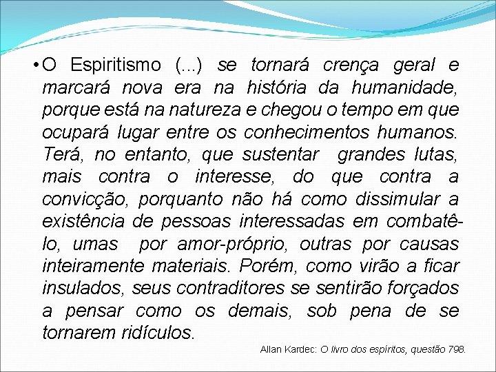 • O Espiritismo (. . . ) se tornará crença geral e marcará