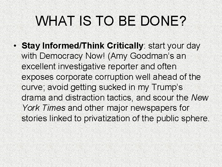 WHAT IS TO BE DONE? • Stay Informed/Think Critically: start your day with Democracy