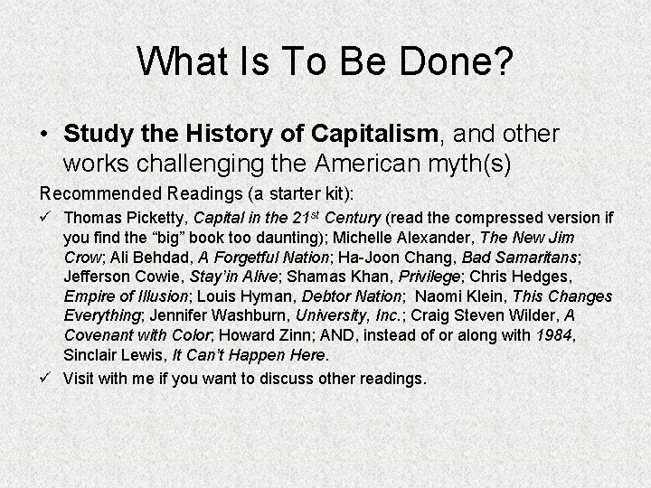 What Is To Be Done? • Study the History of Capitalism, and other works