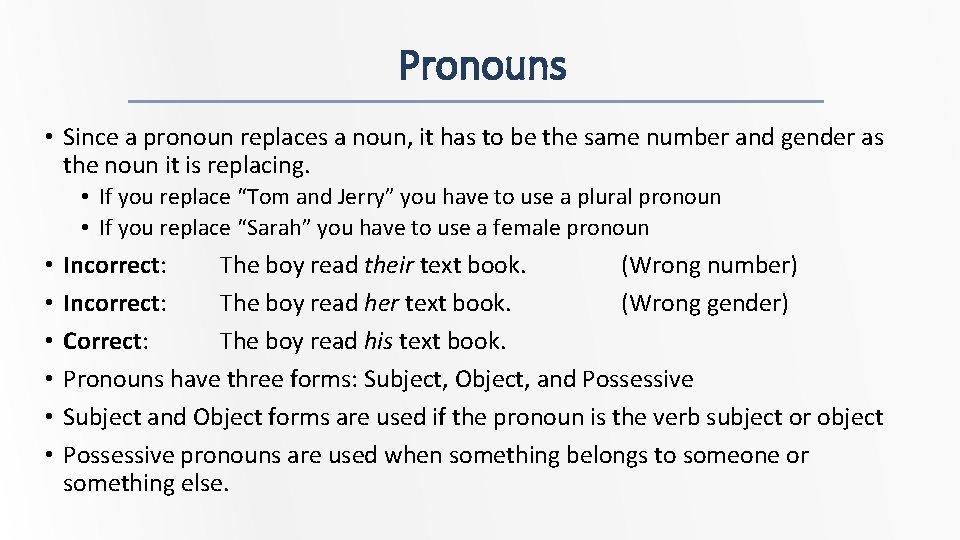 Pronouns • Since a pronoun replaces a noun, it has to be the same