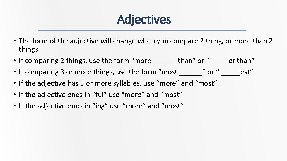 Adjectives • The form of the adjective will change when you compare 2 thing,