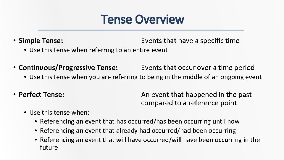 Tense Overview • Simple Tense: Events that have a specific time • Use this