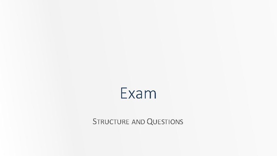 Exam STRUCTURE AND QUESTIONS