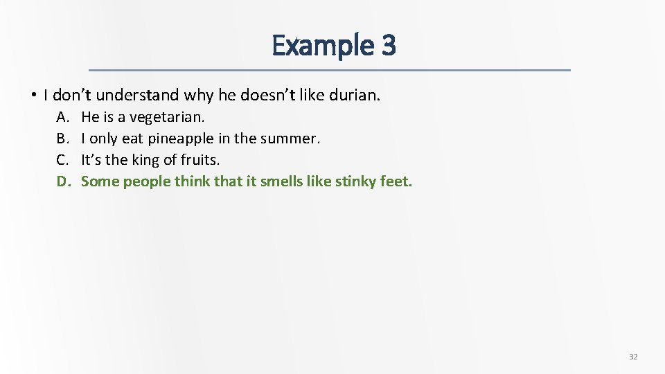 Example 3 • I don't understand why he doesn't like durian. A. B. C.
