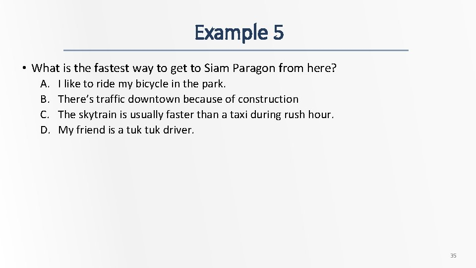 Example 5 • What is the fastest way to get to Siam Paragon from