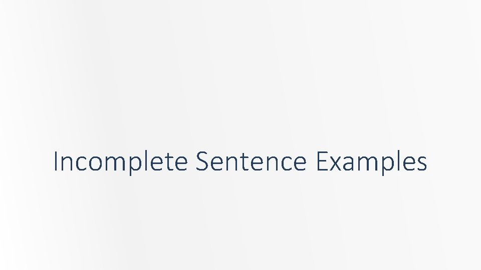 Incomplete Sentence Examples