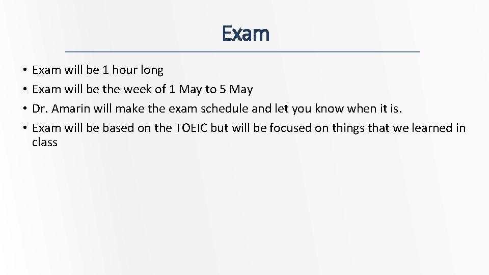 Exam • • Exam will be 1 hour long Exam will be the week