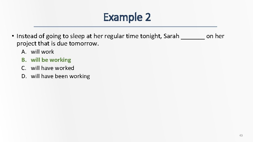Example 2 • Instead of going to sleep at her regular time tonight, Sarah