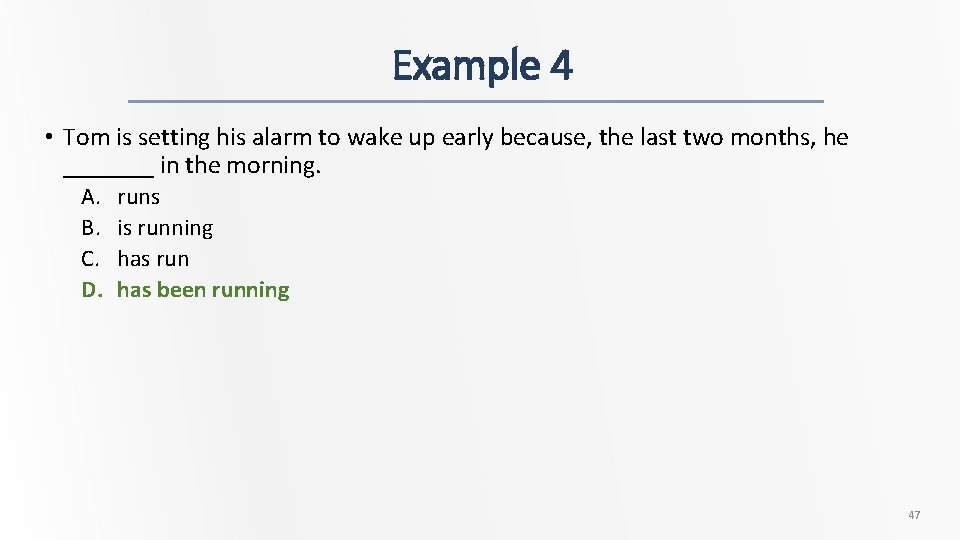 Example 4 • Tom is setting his alarm to wake up early because, the