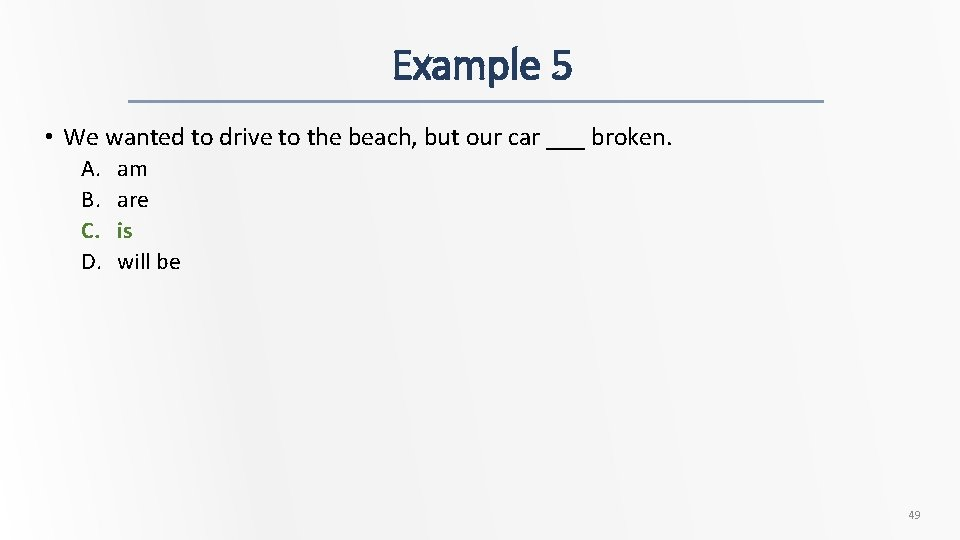 Example 5 • We wanted to drive to the beach, but our car ___