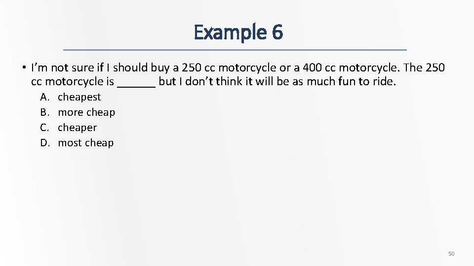 Example 6 • I'm not sure if I should buy a 250 cc motorcycle
