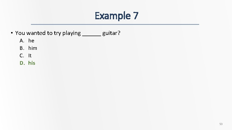 Example 7 • You wanted to try playing ______ guitar? A. B. C. D.