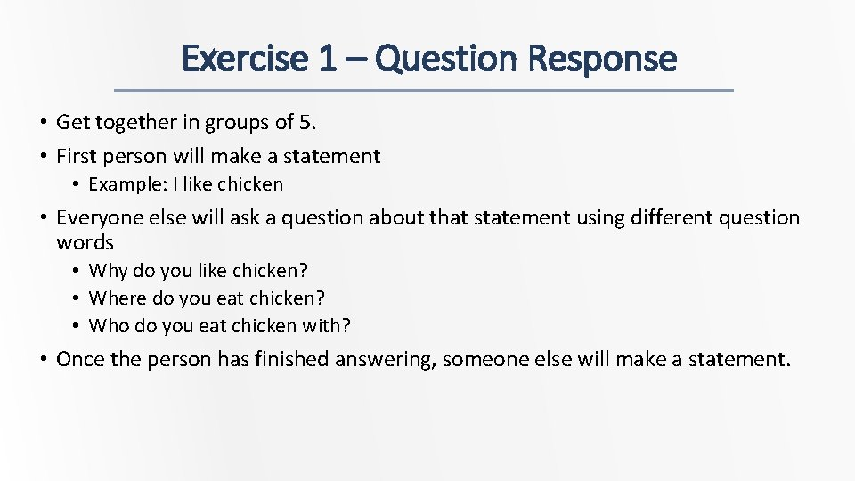 Exercise 1 – Question Response • Get together in groups of 5. • First