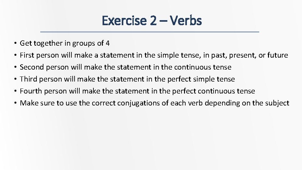 Exercise 2 – Verbs • • • Get together in groups of 4 First