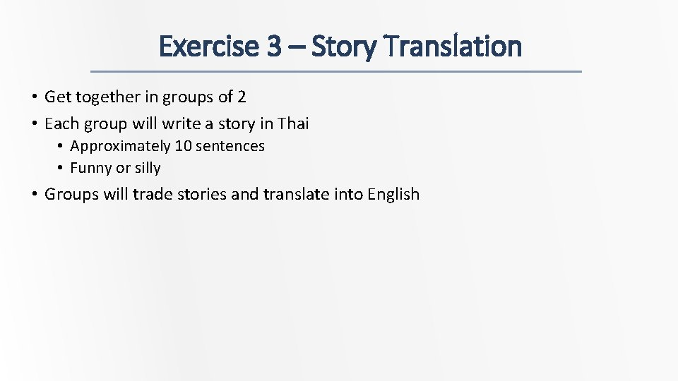 Exercise 3 – Story Translation • Get together in groups of 2 • Each