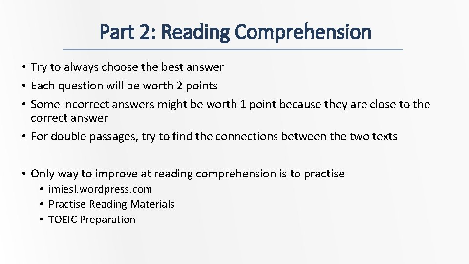 Part 2: Reading Comprehension • Try to always choose the best answer • Each