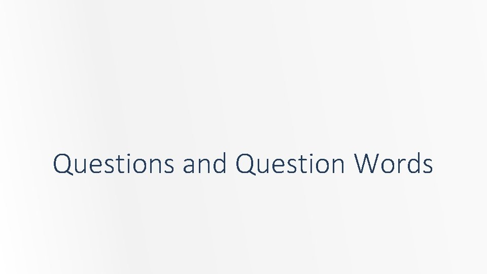 Questions and Question Words