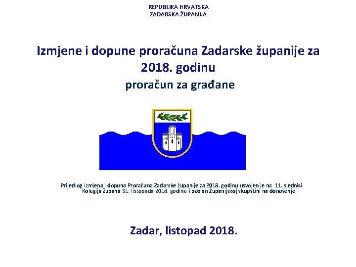 REPUBLIKA HRVATSKA ZADARSKA ŽUPANIJA Izmjene i dopune proračuna Zadarske županije za 2018. godinu proračun