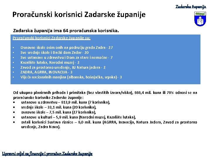 Proračunski korisnici Zadarske županije Zadarska županija ima 64 proračunska korisnika. Proračunski korisnici Zadarske županije