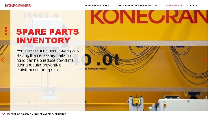 PARTS FOR ANY CRANE SPARE PARTS INVENTORY Even new cranes need spare parts. Having
