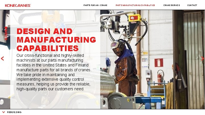 PARTS FOR ANY CRANE DESIGN AND MANUFACTURING CAPABILITIES Our cross-functional and highly-skilled machinists at