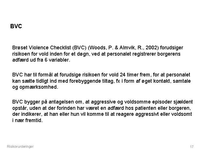 BVC Brøset Violence Checklist (BVC) (Woods, P. & Almvik, R. , 2002) forudsiger risikoen