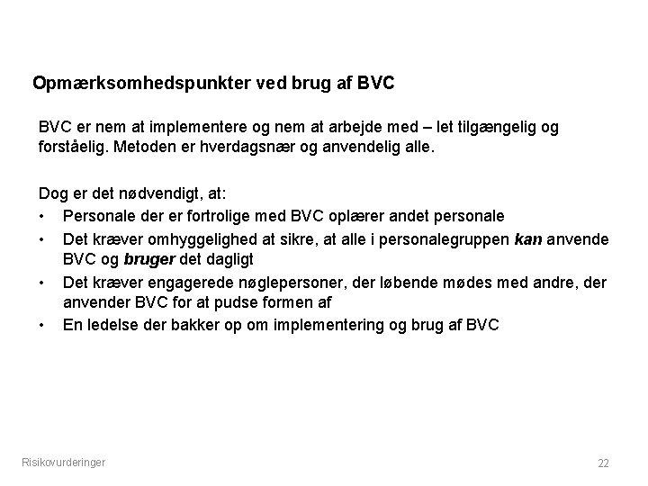 Opmærksomhedspunkter ved brug af BVC er nem at implementere og nem at arbejde med