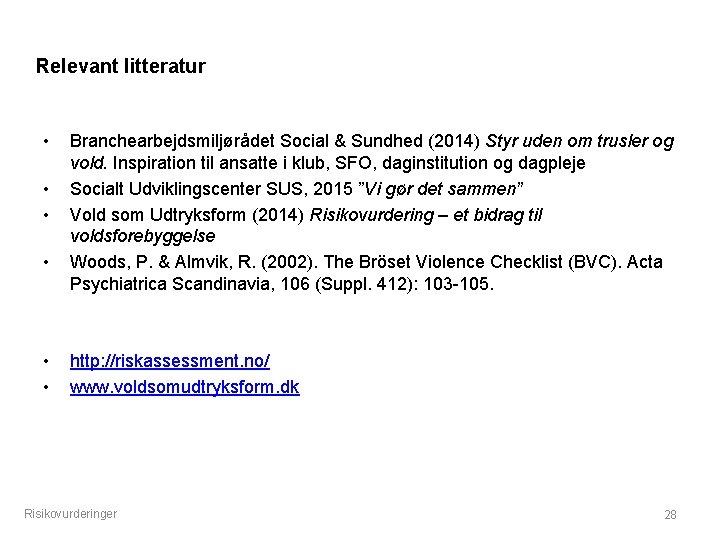 Relevant litteratur • • • Branchearbejdsmiljørådet Social & Sundhed (2014) Styr uden om trusler