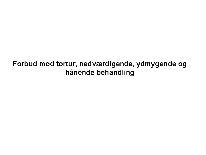 Forbud mod tortur, nedværdigende, ydmygende og hånende behandling