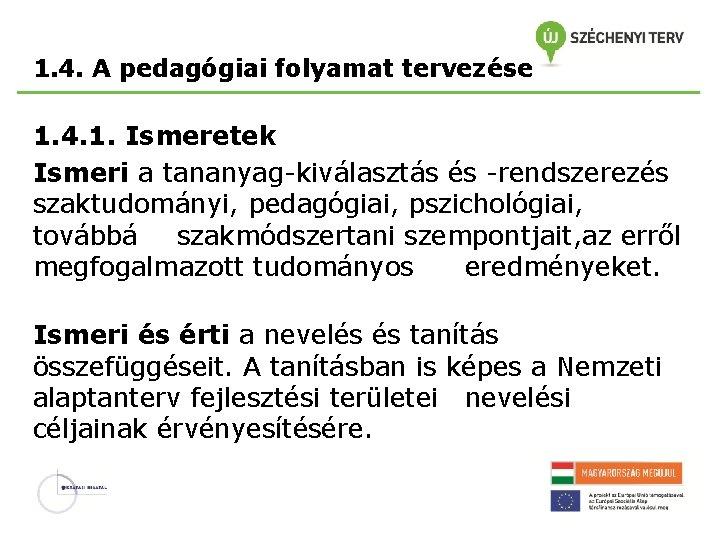 1. 4. A pedagógiai folyamat tervezése 1. 4. 1. Ismeretek Ismeri a tananyag-kiválasztás és